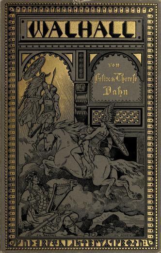 Felix Dahn - Walhall : Germanische Götter- und Heldensagen für Alt und Jung am deutsche Herd erzählt
