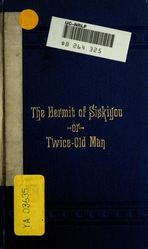 Download The hermit of Siskiyou, or, Twice-old man