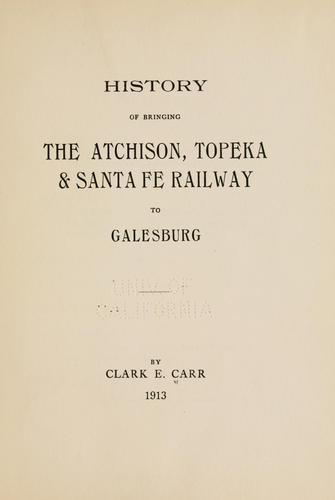 Download History of bringing the Atchison, Topeka & Santa Fe railway to Galesburg