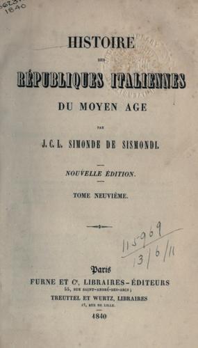 Histoire des Républiques italiennes du moyen age.
