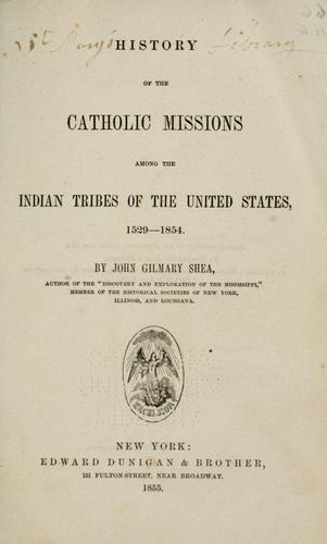 Download History of the Catholic missions among the Indian tribes of the United States, 1529-1854.