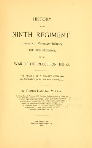 "History of the Ninth regiment, Connecticut volunteer infantry, ""The Irish regiment,"" in the war of the rebellion, 1861-65."