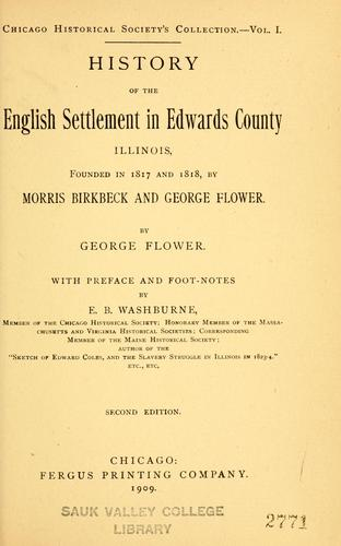 History of the English settlement in Edwards county, Illinois, founded in 1817 and 1818, by Morris Birkbeck and George Flower.