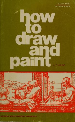 How to Draw and Paint by Alexander Z. Kruse
