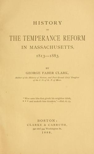 History of the temperance reform in Massachusetts, 1813-1883.