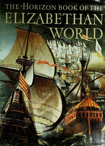 Download The Horizon book of the Elizabethan world