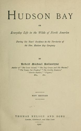 Download Hudson Bay, or, Everyday life in the wilds of North America during six years' residence in the territories of the Hon. Hudson Bay Company