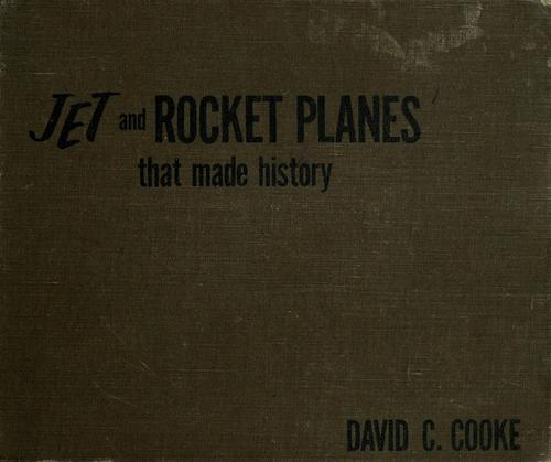 Jet and rocket planes that made history by David C. Cooke