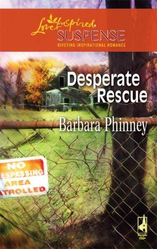 Desperate Rescue (Steeple Hill Love Inspired Suspense) by Barbara Phinney