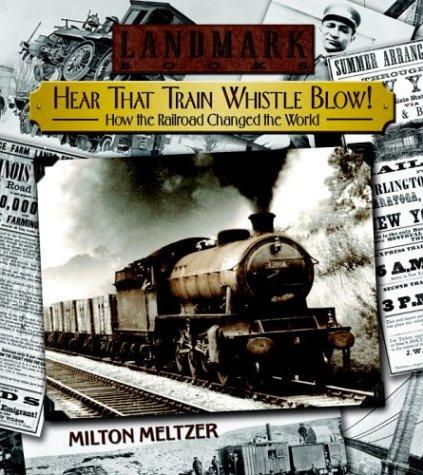 Hear that Train Whistle Blow! How the Railroad Changed the World (Landmark Books)