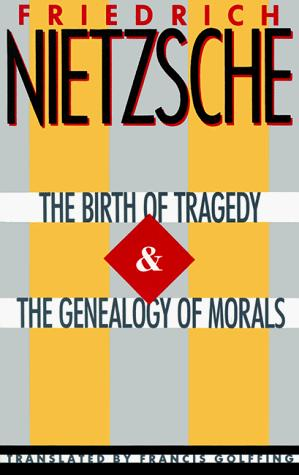 The Birth of Tragedy & The Genealogy of Morals