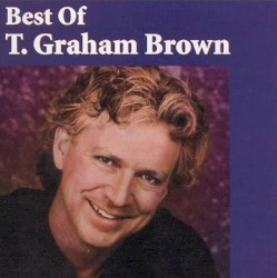 T. Graham Brown - Don't Go to Strangers