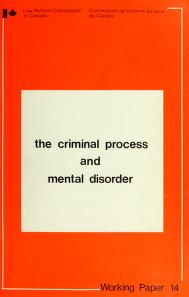 The criminal process and mental disorder by Law Reform Commission of Canada.