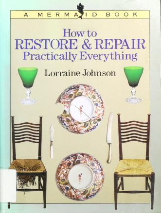 Cover of: How to restore & repair practically everything | Lorraine Johnson