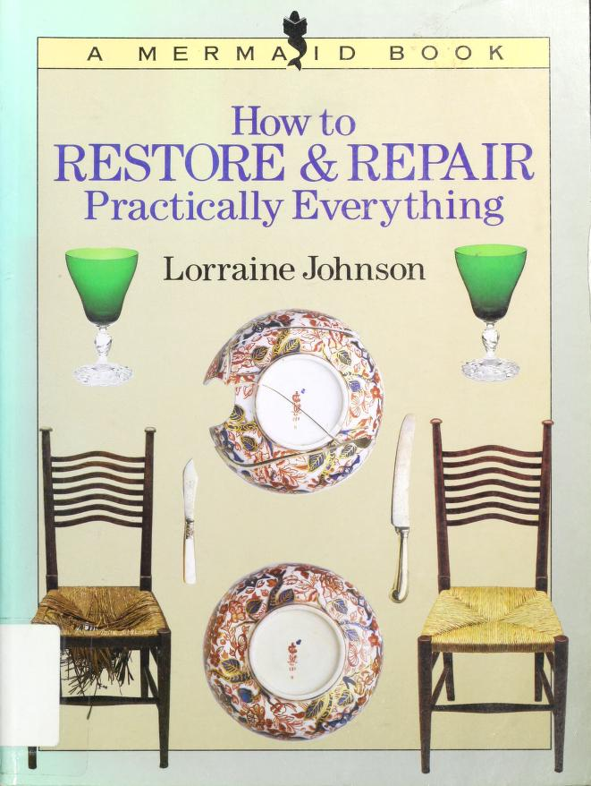 How to restore & repair practically everything by Lorraine Johnson