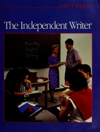 Cover of: The independent writer | John F. Parker