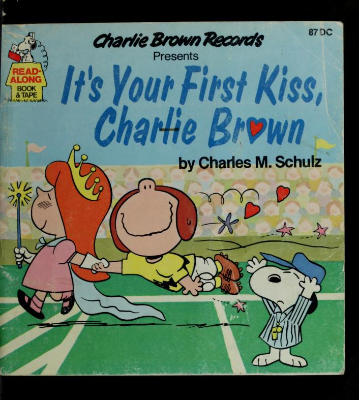 It's your first kiss, Charlie Brown by Charles M. Schulz