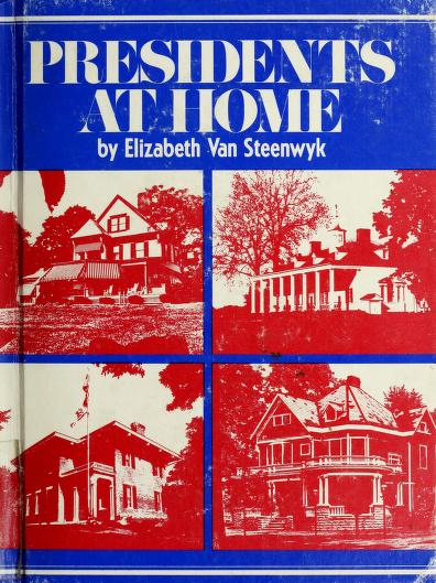 Presidents at home by Elizabeth Van Steenwyk
