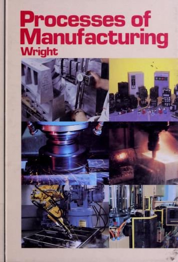 Processes of manufacturing by R. Thomas Wright