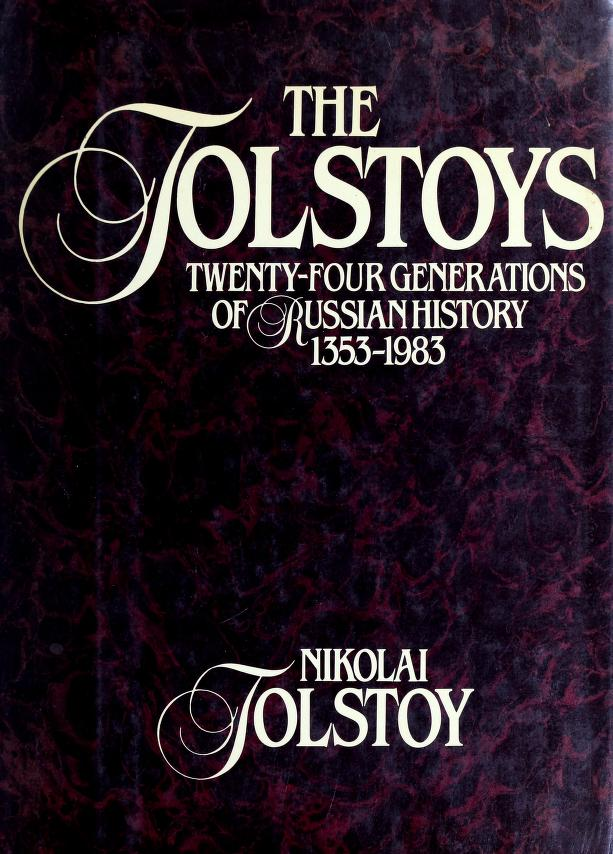 The Tolstoys, twenty-four generations of Russian history, 1353-1983 by Nikolai Tolstoy