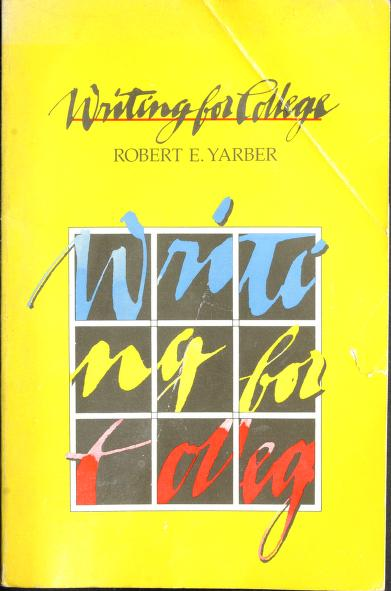 Writing for college by Robert E. Yarber
