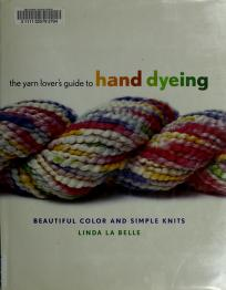 Cover of: The yarn lovers guide to hand dyeing   Linda LaBelle
