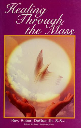 Healing through the mass by Robert DeGrandis