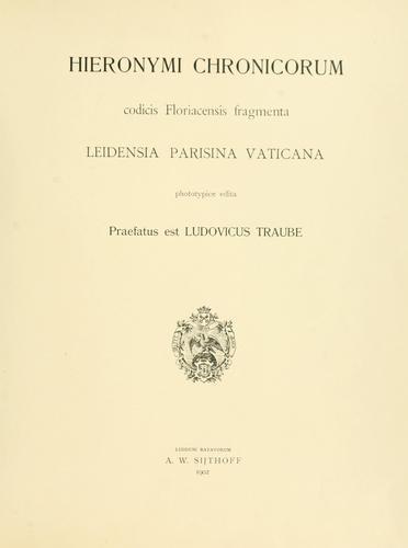 Hieronymi chronicorum codicis floriacensis fragmenta, leidensia, parisina, vaticana phototypice edita.