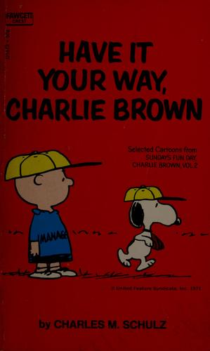 Have it your way, Charlie Brown by Charles M. Schulz