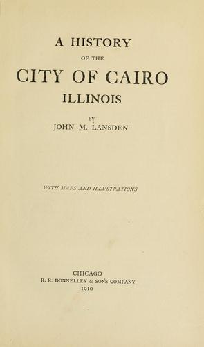 A history of the city of Cairo, Illinois by John McMurray Lansden