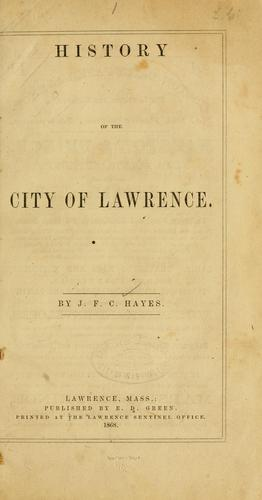 History of the city of Lawrence by J. F. C. Hayes