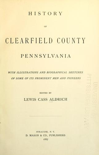 History of Clearfield County, Pennsylvania by Lewis Cass Aldrich