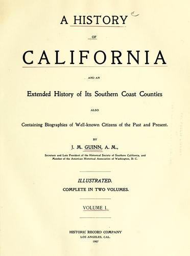 A history of California and an extended history of its southern coast counties by James Miller Guinn