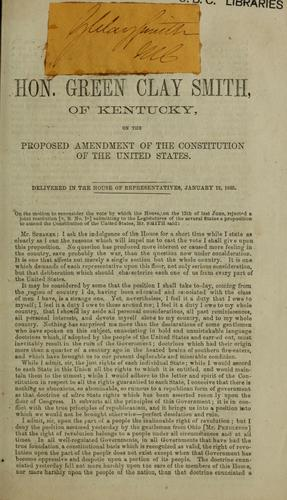 Hon. Green Clay Smith, of Kentucky, on the proposed amendment of the constitution of the United States, delivered in the House of Representatives, January 12, 1865. by Green Clay Smith
