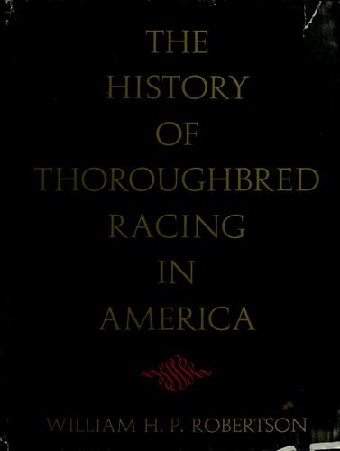The history of thoroughbred racing in America by William H. P. Robertson