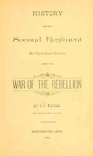 History of the Second regiment West Virginia cavalry volunteers, during the war of the rebellion by J. J. Sutton