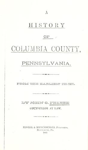 A history of Columbia County, Pennsylvania by John G. Freeze