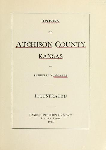 History of Atchison County, Kansas by Sheffield Ingalls