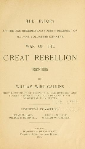 The history of the One hundred and fourth regiment of Illinois volunteer infantry by Calkins, William Wirt