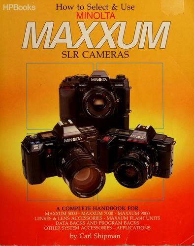 How to select & use Minolta Maxxum SLR cameras by Carl Shipman