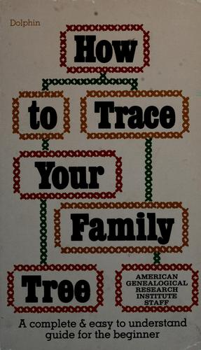 How to trace your family tree by American Genealogical Research Institute.
