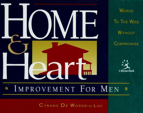 Home & heart improvement for men by Cyrano De Words-U-Lac