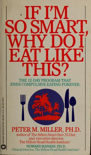 If I'm so smart, why do I eat like this? by Peter M. Miller