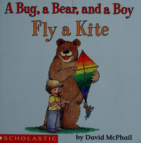 A bug, a bear, and a boy fly a kite by David M. McPhail