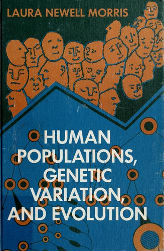 Human populations, genetic variation, and evolution by Laura Newell Morris