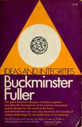 Ideas and integrities by R. Buckminster Fuller