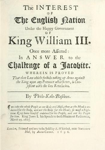 The interest of the English nation under the happy government of King William III once more asserted by Philo-kalo-basileos.