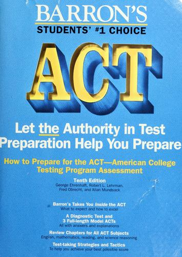 How to prepare for the ACT, American College Testing Assessment Program by George Ehrenhaft