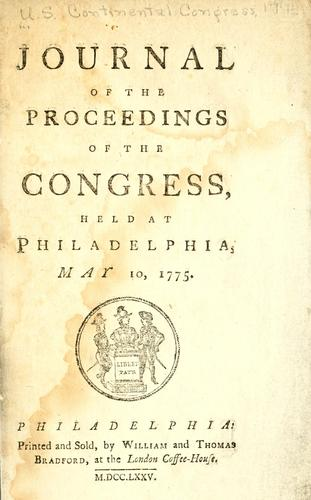 Journal of the proceedings of the Congress, held at Philadelphia, May 10, 1775 by United States. Continental Congress.