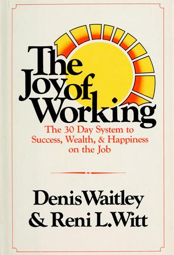 The joy of working by Denis Waitley
